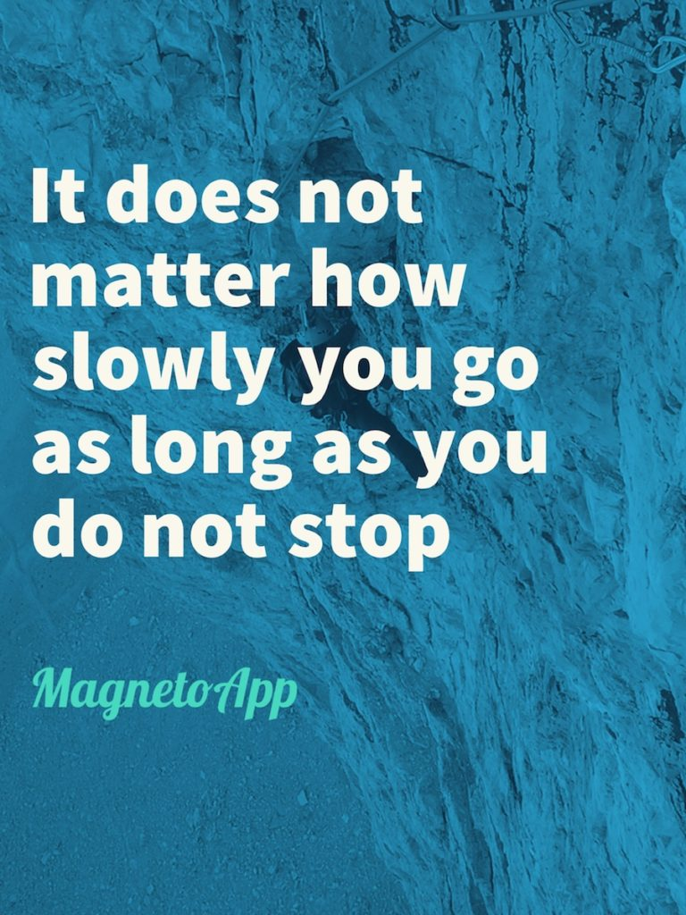 It doesn't matter how slowly you go as long as you do not stop