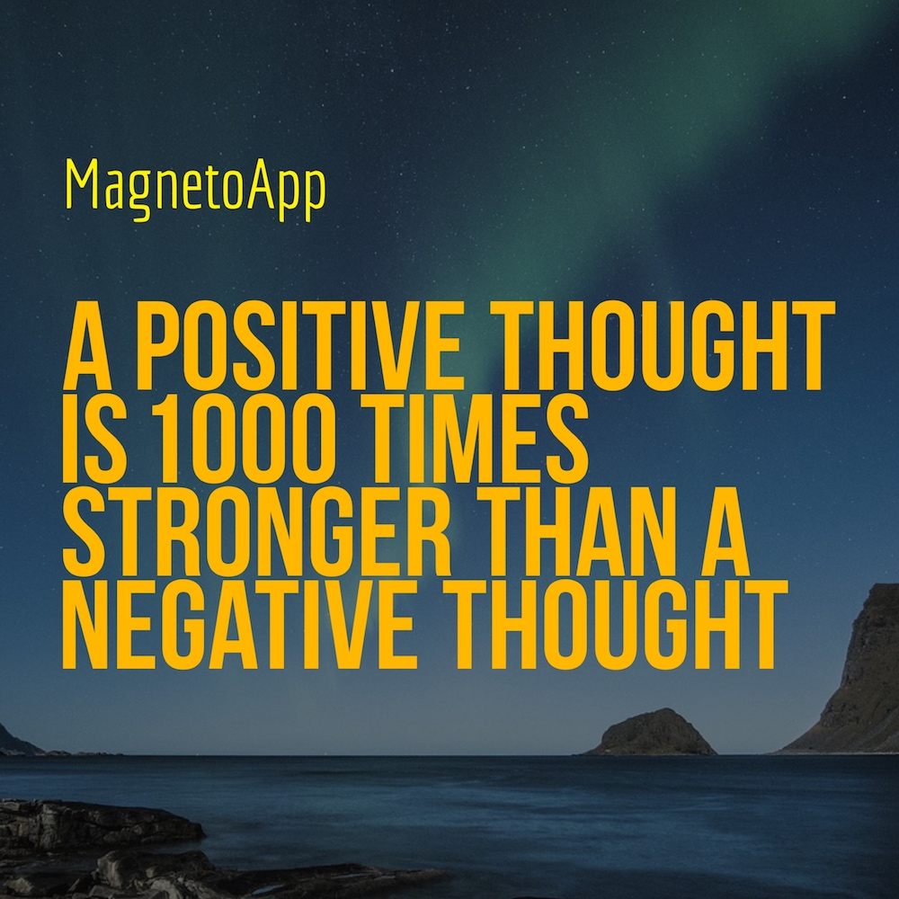 A positive thought is 1000 times stronger than a negative thought